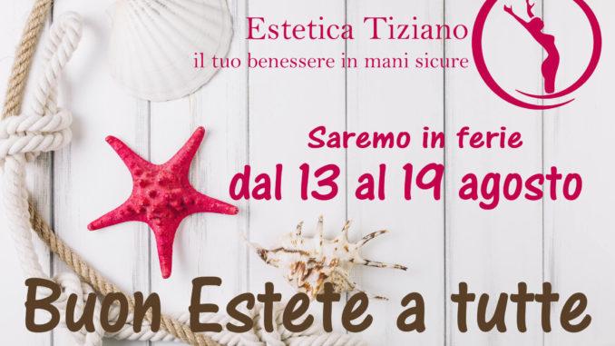 chiusura estiva 2018 Estetica Tiziano